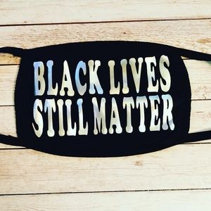 Black Lives Still Matter Mask *BRAND NEW*